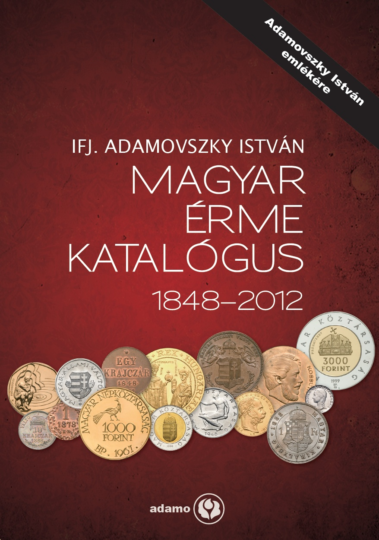 http://www.hamispenzek.hu/konyvek/ifj_adamovszky_magyar_erme_katalogus_1848-2012_nagy.jpg